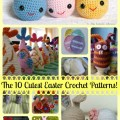 The 10 Cutest Free Easter Crochet Patterns!