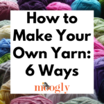 How to Make Your Own Yarn – 6 Great Tutorials