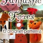 Crochet Fox Patterns: Fierce, Fetching, and Fantastic!