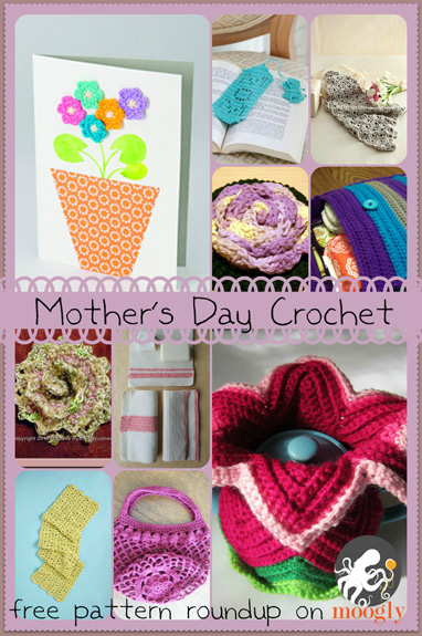 Crochet the perfect gift for Mother's Day -10 free patterns designed with Mom in mind!