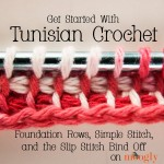 Tunisian Crochet: Foundation Rows, Simple Stitch, and Slip Stitch Bind Off
