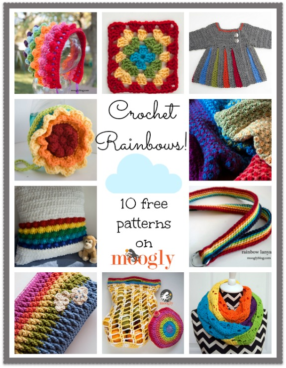 Crochet a Rainbow! :D Get 10 free #crochet patterns on Moogly! Updated - now there are 14!