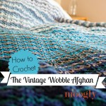 Vintage Wobble Afghan Tutorial