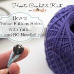 How to Thread Small Button Holes with Yarn - and No Needle! Video and photo tutorial on Moogly! #crochet #knit