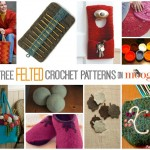Fulled, Felted, and Fabulous! 10 Free Felted Crochet Patterns