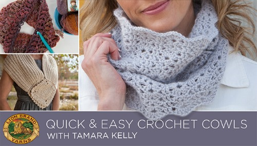 Quick and Easy Crochet Cowls - a Craftsy Class with Tamara Kelly for Lion Brand Yarn!