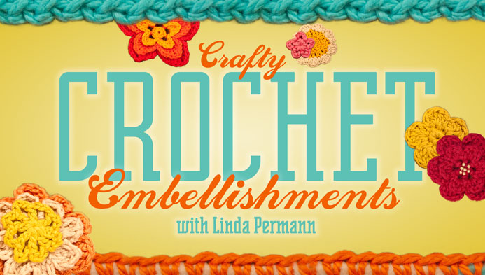 Crafty Crochet Embellishments with Linda Permann - I love this Craftsy Class!!