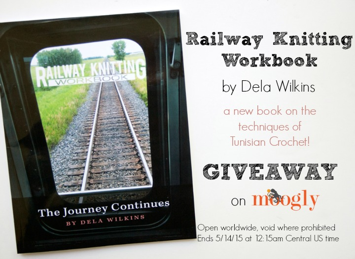 Railway Knitting Workbook - a new book on Tunisian Crochet, by Dela Wilkins!! Giveaway on Moogly ends 5/14/15!