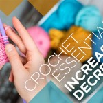 Crochet Essentials: Increases & Decreases with Tamara Kelly – on Craftsy!