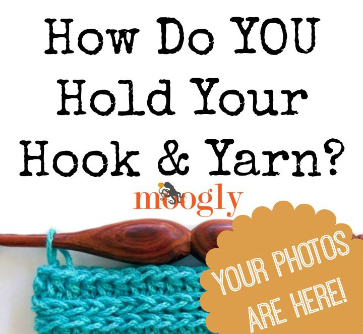 How do YOU hold your hook and yarn? I asked your fellow crocheters, and the results are in! Come see the photos at Moogly!