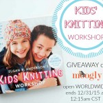 """Kids' Knitting Workshop"" Giveaway on Moogly!"