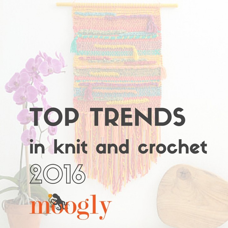 Find out all about the Top 5 Trends in Knit and Crochet - on Mooglyblog.com!