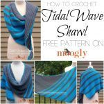 How to crochet the Tidal Wave Shawl - video tutorial on Moogly for both right and left handed!