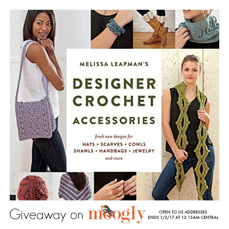 Melissa Leapman's Designer Crochet Accessories - Giveaway on Moogly! Open to US addresses, ends 1/2/17 at 12:15am Central US time.