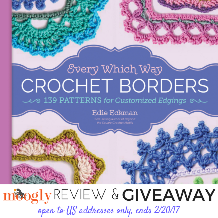 Every Which Way Crochet Borders by Edie Eckman - read the review on Mooglyblog.com! Giveaway open to US addresses only, ends 2/20/17