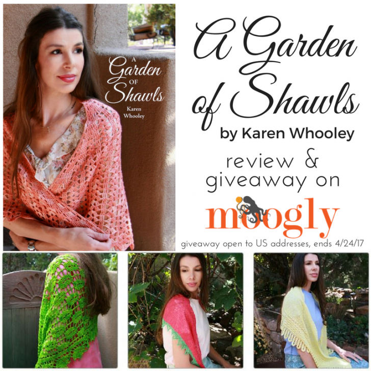 A Garden of Shawls by Karen Whooley - review and giveaway on Moogly! Open to US addresses only, ends 4/24/17 at 12:15am Central US time.