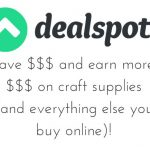 Get Craft Supply Savings (and Earn Money!) with Dealspotr!