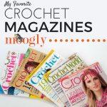 My Favorite Crochet Magazines!