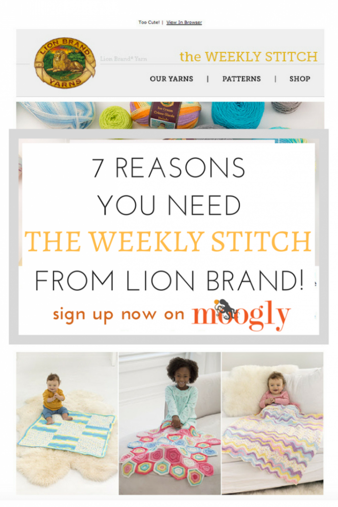 7 Reasons YOU need to sign up for The Weekly Stitch from Lion Brand! (sponsored by Lion Brand Yarn)