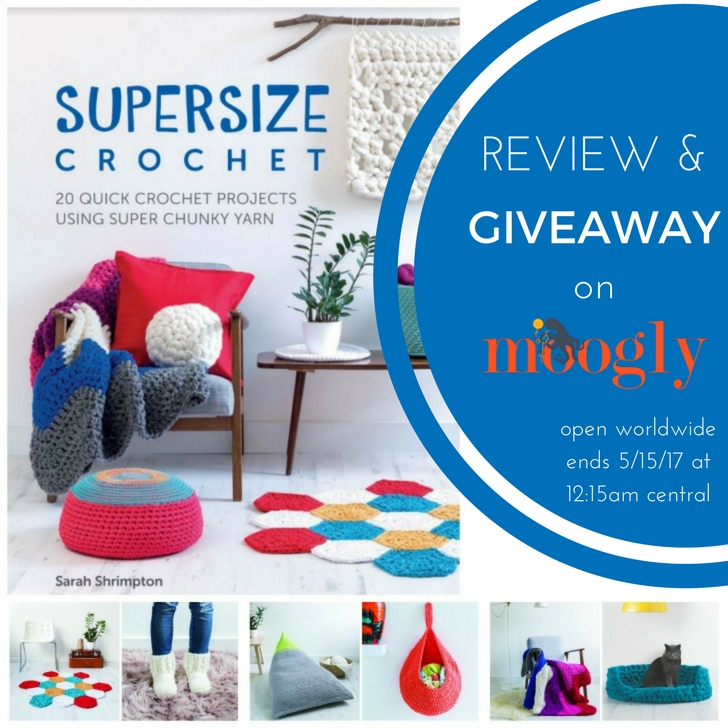 Get a peak inside Sarah Shrimpton's new book, Supersize Crochet - and enter to win your own copy on Moogly! Giveaway open worldwide, ends 5/15/17 at 12:15am central us time.