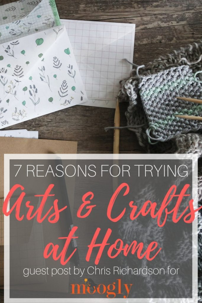 7 Reasons for Trying Arts and Crafts at Home - guest post by Chris Richardson for Moogly