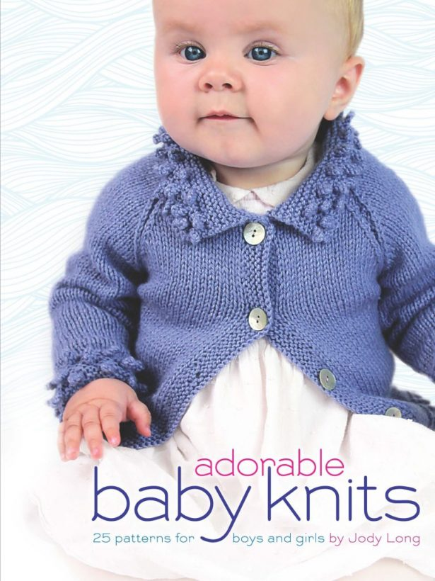 Adorable Baby Knits by Jody Long