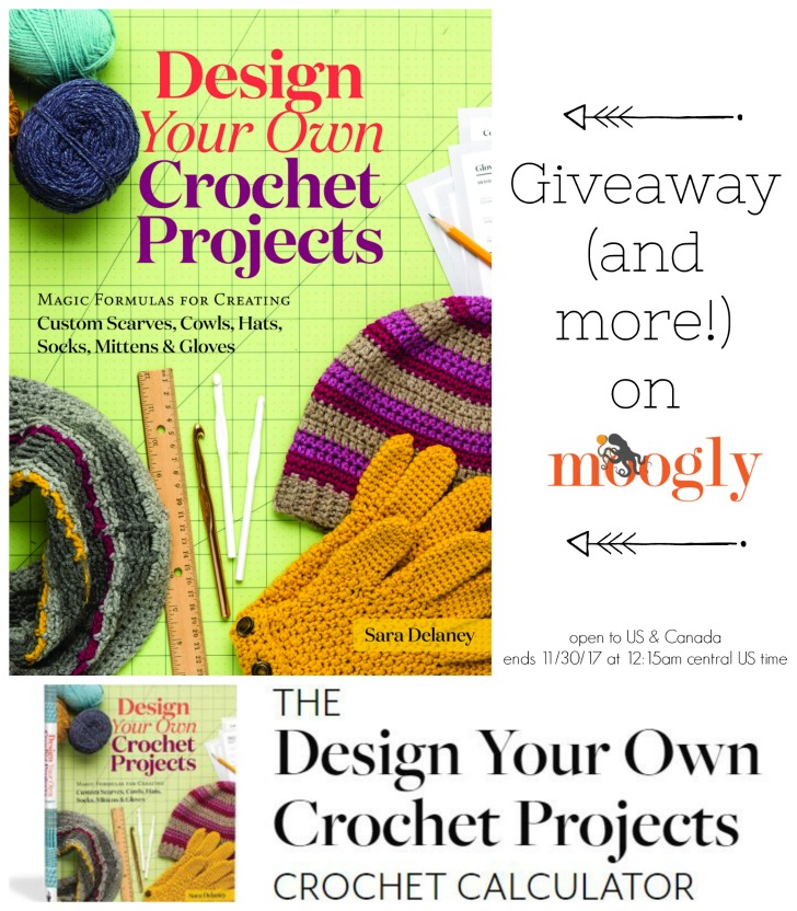 Design Your Own Crochet Projects by Sara Delaney - giveaway on Mooglyblog.com open to US and Canada, ends 11/30/17 at 12:15am Central US time.