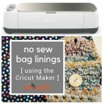 How to Make No Sew Bag Linings with Cricut Maker!