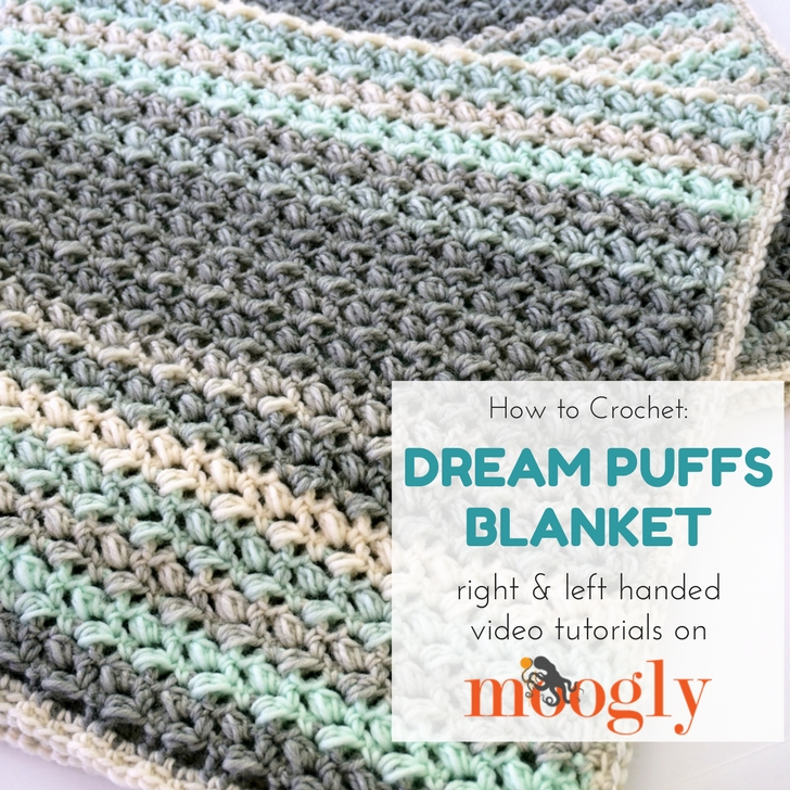 Dream Puffs Blanket - written pattern and video tutorials on Moogly!