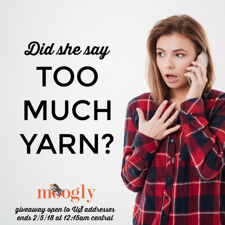 Too Much Yarn Giveaway on Moogly! Open to US addresses, ends 2/5/18 at 12:15am Central US time.