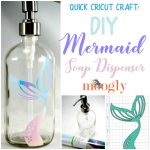 Quick Cricut Craft: Mermaid Soap Dispenser