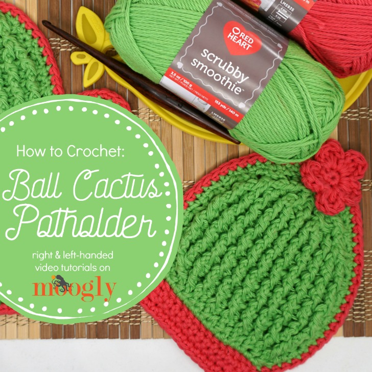 Ball Cactus Potholder Tutorial Right And Left Handed Videos On Moogly