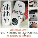"Quick Cricut Craft: ""Shh… I'm Counting"" Socks"