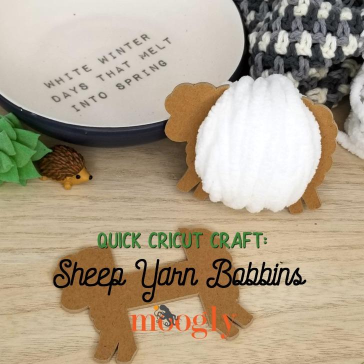 Quick Cricut Craft Sheep Yarn Bobbins by Moogly