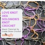 Love Knot, aka Solomon's Knot Crochet, by Linda Dean – Guest Tutorial