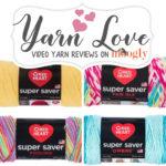 Red Heart Super Saver: Yarn Love Video Yarn Review