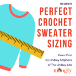 Perfect Crochet Sweater Sizing: Guest Post by Lindsey Stephens