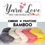 Caron X Pantone Bamboo: Yarn Love Video Yarn Review