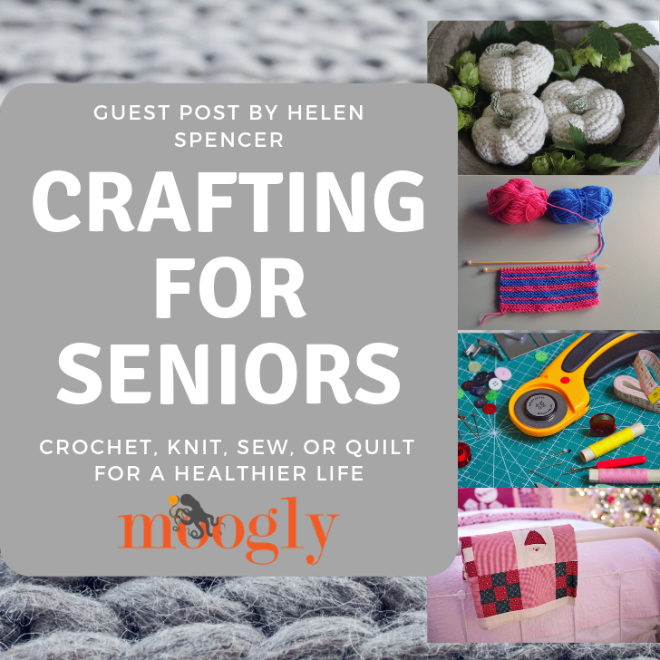 Crafting Activities for Seniors: Crochet, Knit, Sew, or Quilt for a Healthier Life - Guest Post by Helen Spencer on Moogly