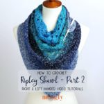 Ripley Shawl Crochet Along – Part 2 Tutorial