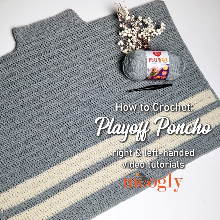 Playoff Poncho Tutorial - right and left-handed videos on Moogly!