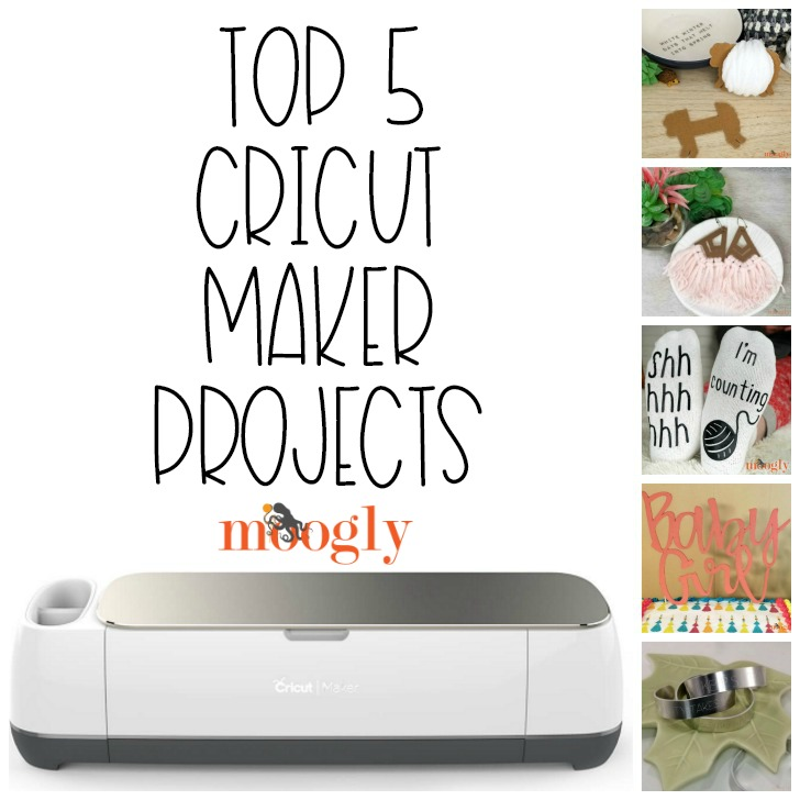 Top 5 Cricut Maker Projects on Moogly