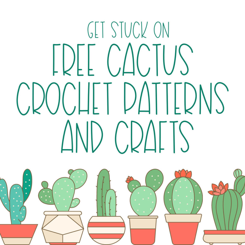 Get Stuck On Free Cactus Crochet Patterns and Crafts - Moogly