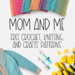 Free Mom and Me Patterns: Crochet, Knitting, and Crafts!