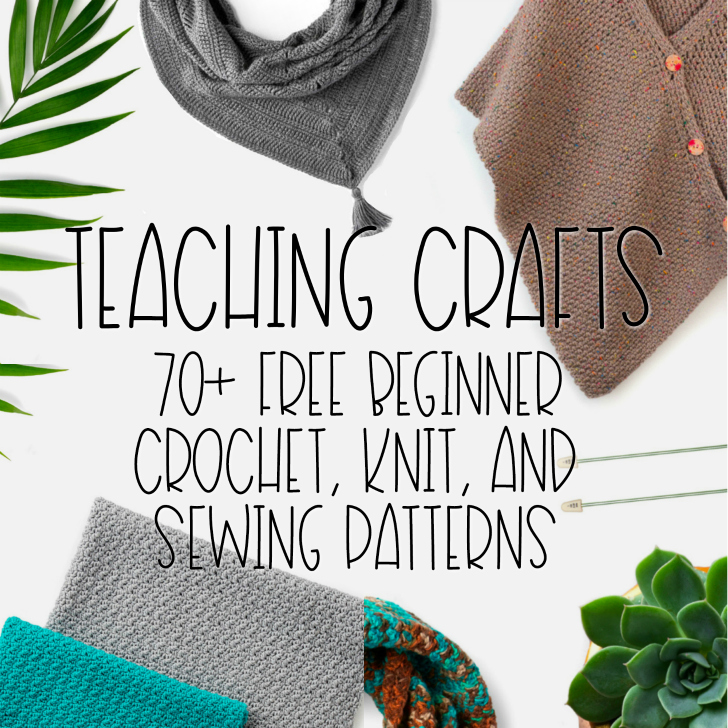 Teaching Crafts: 70+ Free Beginner Crochet, Knit, and Sewing Patterns