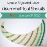 Moogly Live July 29, 2020 – How to Wear Asymmetrical Shawls