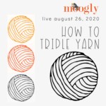 Moogly Live August 26, 2020 – How to Triple Yarn from One Skein