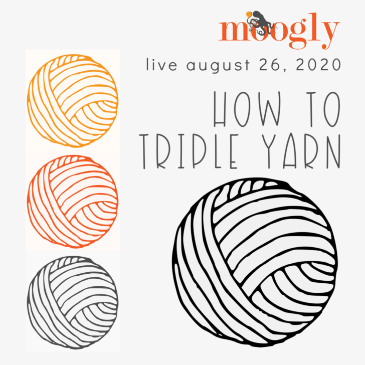 How to Triple Yarn - Moogly Live August 2020