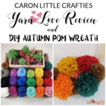 Caron Little Crafties Review and Autumn Pom Wreath Craft