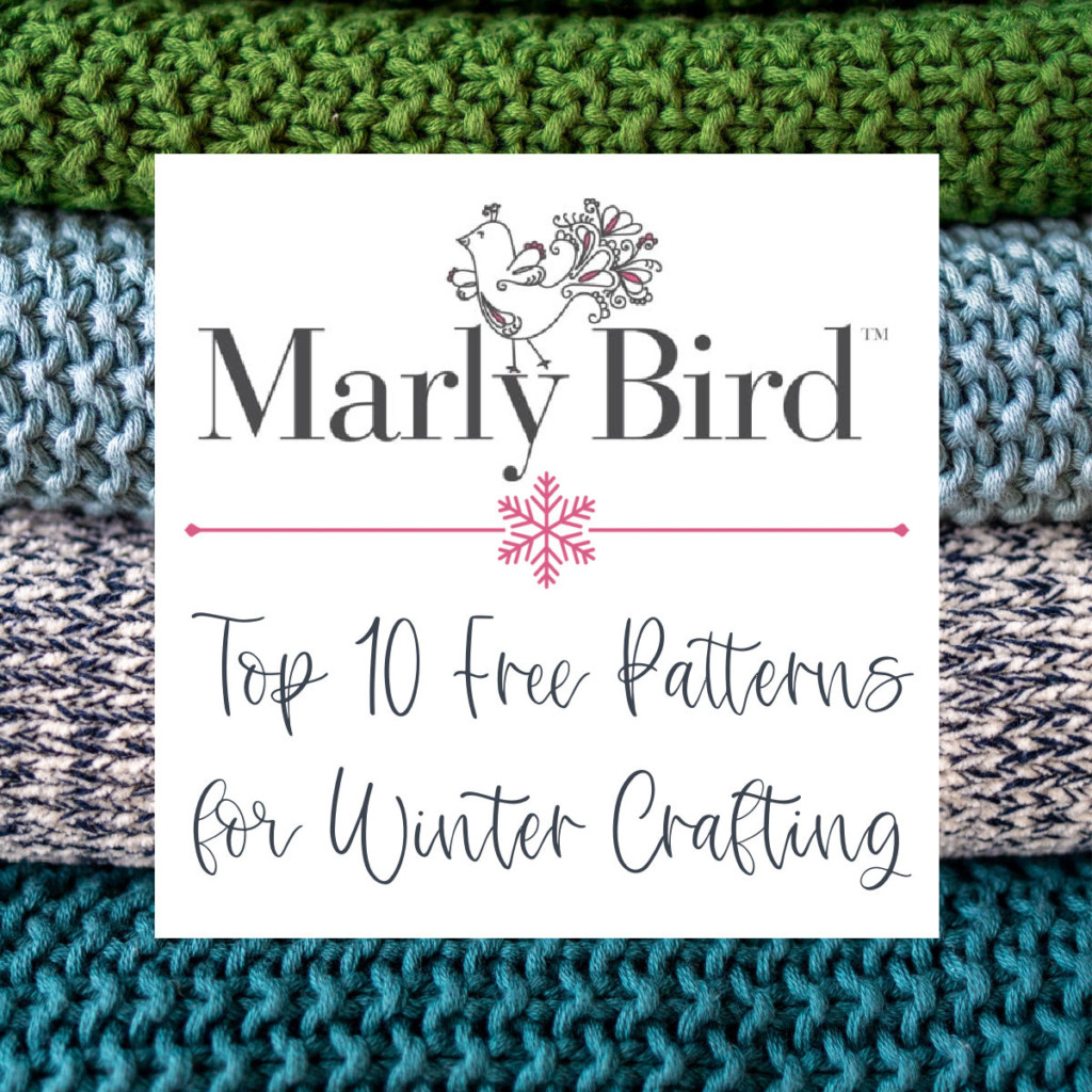 Marly Bird's Top 10 Patterns for Winter Crafting